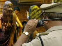 बारमधील छम छममुळे पोलिसांची वाढणार डोकेदुखी