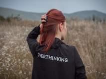 'या' ७ गोष्टी वाचल्यावर कळेल Overthinking करणं किती नुकसानकारक?