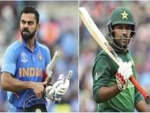 ICC World Cup 2019 :...तर पुन्हा एकदा भारत-पाकिस्तान येतील आमनेसामने!