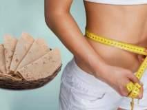 वजन कमी करायचंय?; मग दिवसभरात खा एवढ्या चपात्या