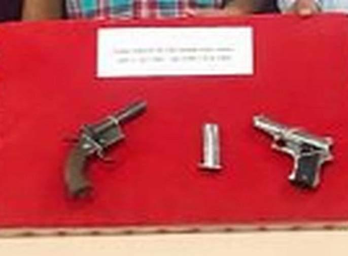 Arrested for carrying a gun and a pistol | गावठी कट्टा व पिस्तौल बाळगणाऱ्यास अटक