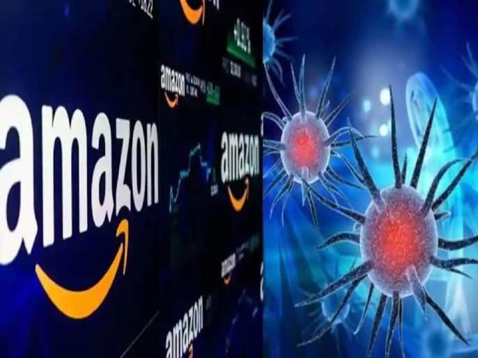 Almost 20,000 Amazon workers in US test positive for Covid-19   बापरे! ई कॉमर्समधील सर्वात मोठी कंपनी 'अॅमेझॉन'च्या २० हजार कर्मचाऱ्यांना कोरोनाची लागण