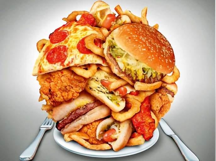 Increasing problem of junk foods! | जंक फूड्स सेवनाची वाढती समस्या !