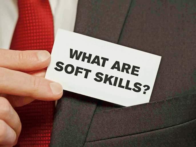 soft skills are changing,better understand how to use it!   चिंध्या पांघरूण सोनं विकताय?- ते कोण आणि का घेईल ?