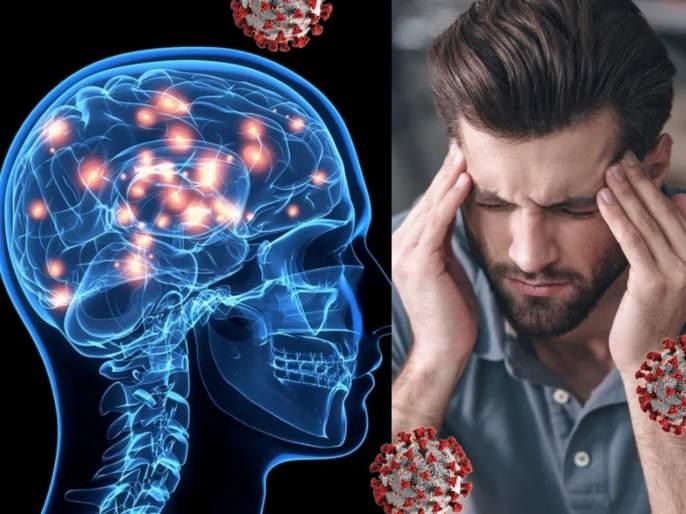 CoronaVirus News Marathi : Coronavirus effect on mental health and brain damage | कोरोना विषाणूंमुळे मेंदूवर होतोय तीव्र परिणाम; 'या' आजारांच्या जाळ्यात अडकत आहेत लोक