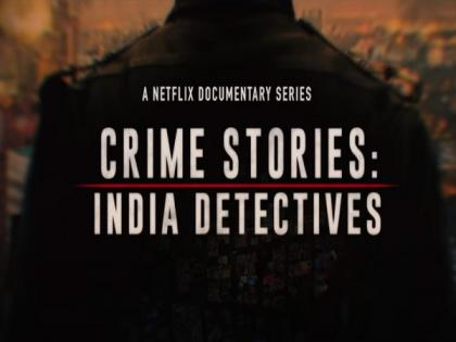 Netflix drops 'Crime Stories: India Detectives' trailer, series to release on September 22   Netflix drops 'Crime Stories: India Detectives' trailer, series to release on September 22