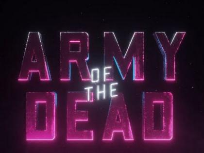 'Army of the Dead' Huma Qureshi's debut Hollywood film trailer out   'Army of the Dead' Huma Qureshi's debut Hollywood film trailer out
